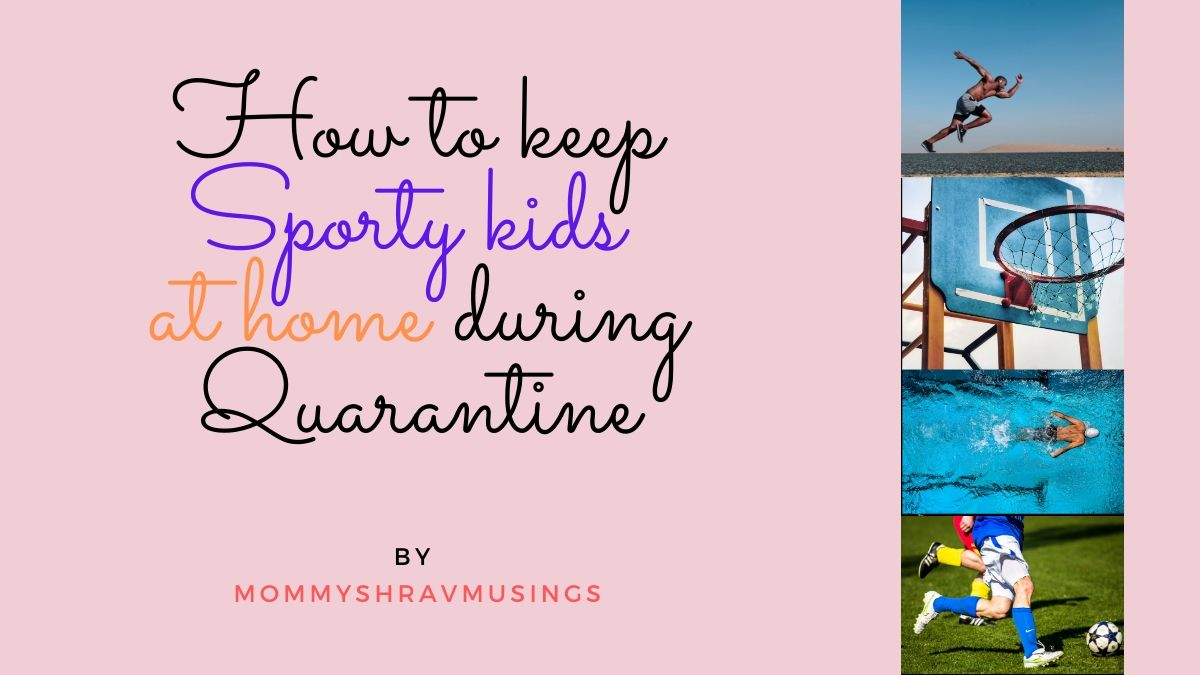 Sporty Kids, Sports Kids, Quarantine, Kids Activities, home stay, housearrest, sports training at home, sports activities at home, mommyshravmusings, Mommy Blogger, Chennai Blogger