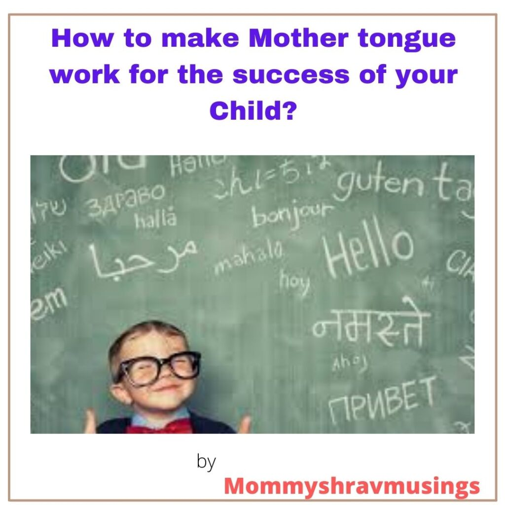 How to make Mother Tongue work for your Child's success: A blog post by Mommyshravmusings
