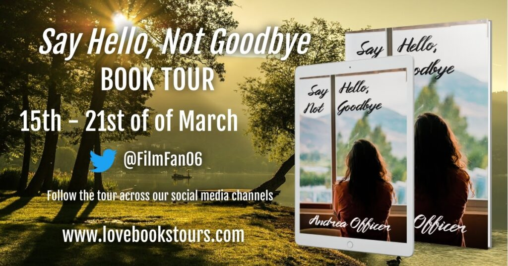 """@LoveBooksTour, @AndreaOAuthor, Book Tour organized by Love Books Tour for """"Say Hello Not GoodBye"""""""