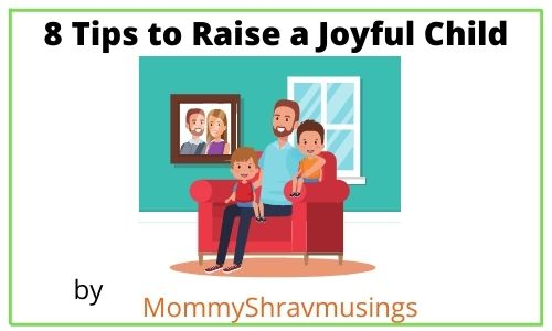 8 Tips to inculcate the art of Joyful Living in Kids