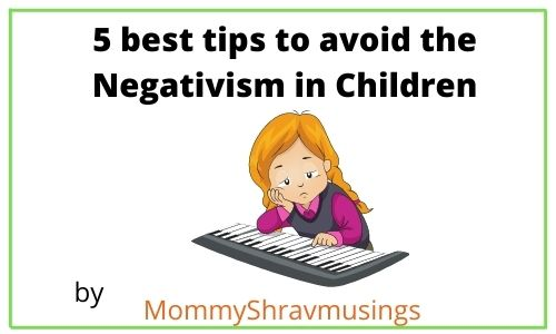 Tips to overcome Negativism in Kids