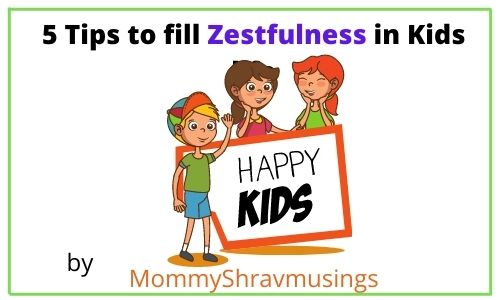 5 Tips to fill Zestfulness in Kids Life