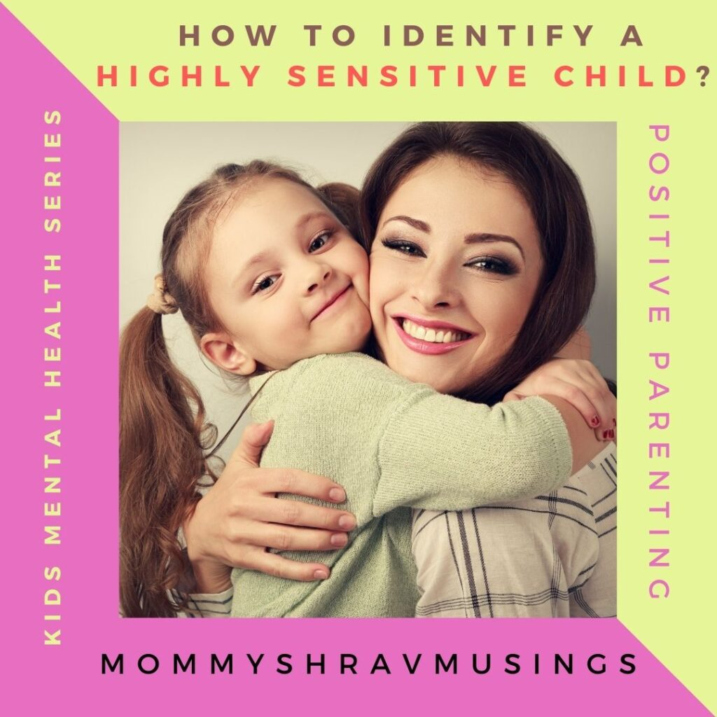What is meant by High Sensitivity? How to identify whether my child is a HIghly Sensitive Child or not?
